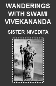 Wanderings with Swami Vivekananda by Sister Nivedita